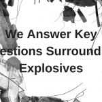 We Answer Key Questions Surrounding Explosives